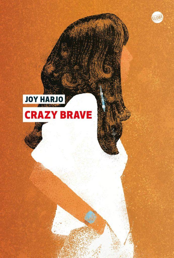 Dans Crazy Brave, Joy Harjo, poète de culture amérindienne et féministe, raconte son parcours difficile, sans jamais s'apitoyer!